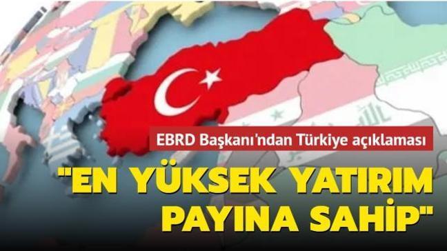 EBRD Başkanı'ndan Türkiye açıklaması: En büyük yatırımın olduğu ülke