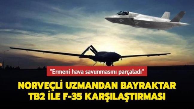"""Norveçli uzmandan dikkat çeken Bayraktar TB2 ve F-35 karşılaştırması: """"Ermeni hava savunmasını parçalara ayırdı"""""""
