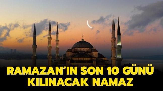 """Ramazan ayının son 10 günü hangi namaz kılınır"""" Ramazanın son 10 günü namazı nasıl kılınır, kaç rekat"""""""