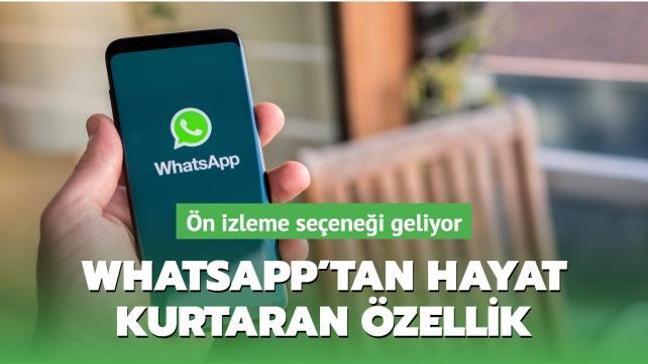 WhatsApp'tan hayat kurtaran özellik! Ön izleme seçeneği geliyor