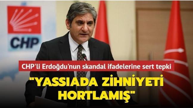 """CHP'li Erdoğdu'nun skandal ifadelerine sert tepki... """"Yassıada zihniyeti hortlamış"""""""