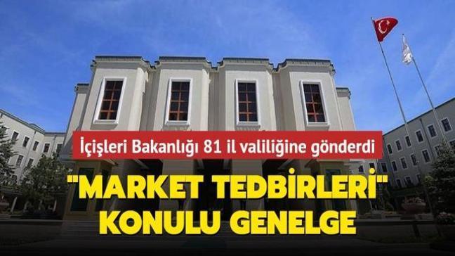 """İçişleri Bakanlığı'ndan """"Market Tedbirleri"""" konulu genelge"""