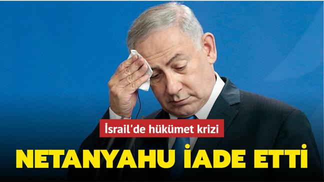 İsrail'de hükümet krizi... Netanyahu iade etti