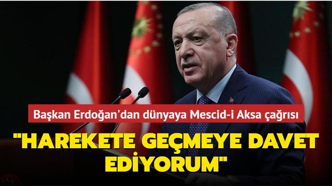 """Başkan Erdoğan'dan dünyaya Mescid-i Aksa çağrısı... """"Harekete geçmeye davet ediyorum"""""""