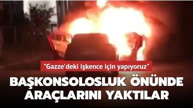 """Başkonsolosluk önünde araçlarını yaktılar: """"İsrail'de işkence çeken Müslüman kardeşlerimiz için yapıyoruz"""""""