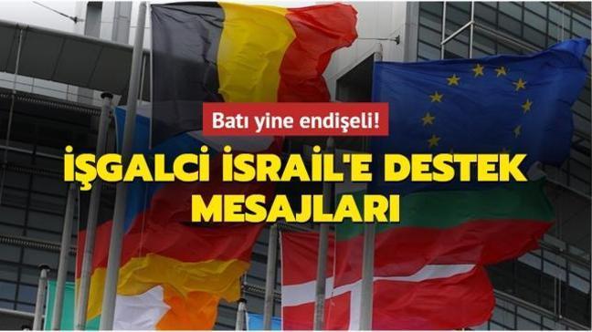 Batı yine endişeli... İşgalci İsrail'e destek mesajları