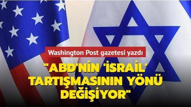 """Washington Post gazetesi yazdı... """"ABD'nin İsrail tartışmasının yönü değişiyor"""""""