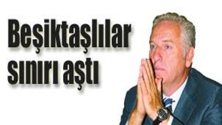 Beşiktaşlılar sınırı aştı