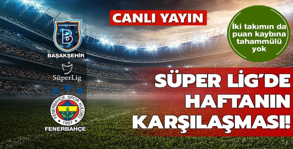 CANLI: Medipol Başakşehir - Fenerbahçe