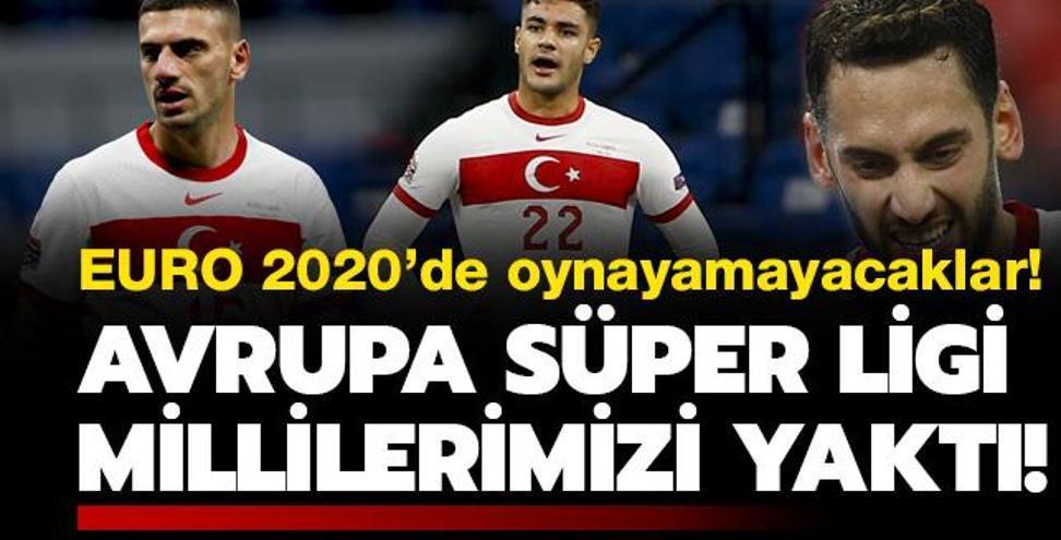 Avrupa Süper Ligi, millilerimizi yaktı! EURO 2020'de oynayamayacaklar!