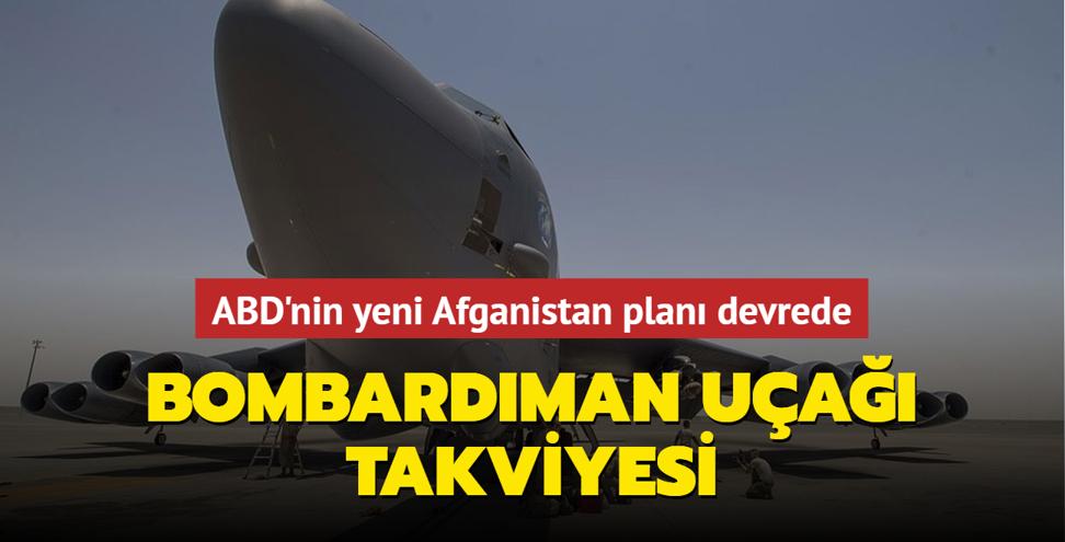 ABD'nin yeni Afganistan planı... Bombardıman uçağı takviyesi yapıyorlar