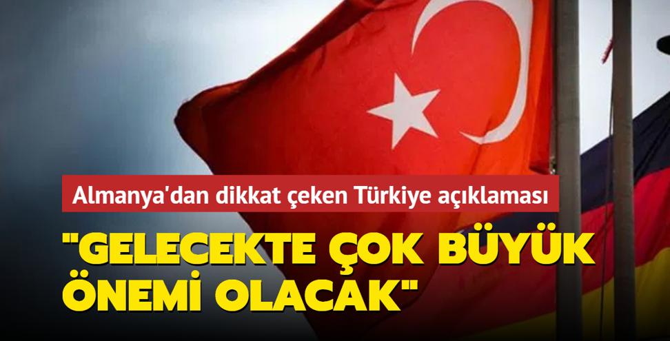 Almanya'dan dikkat çeken Türkiye açıklaması: Gelecekte çok büyük önemi olacak