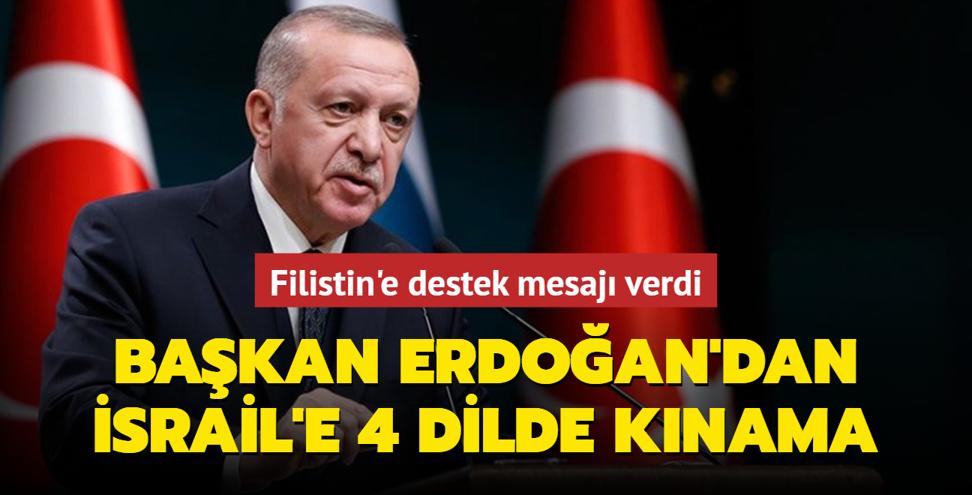 Başkan Erdoğan'dan İsrail'e 4 dilde kınama... 'Filistinli kardeşlerimizin yanında olmaya devam edeceğiz'