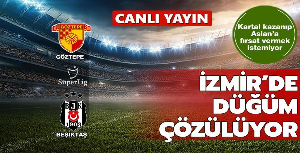 CANLI: Göztepe-Beşiktaş